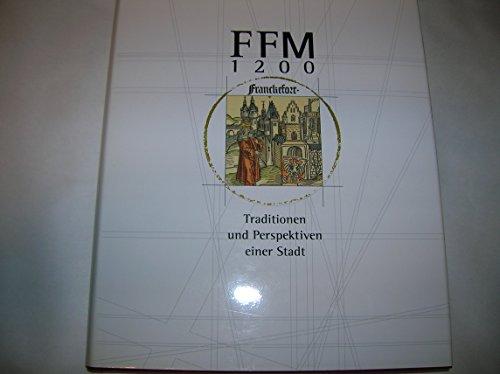 FFM 1200 - Traditionen und Perspektiven einer Stadt. Der Katalog zur grossen historischen Ausstellung im Bockenheimer Depot vom 18.5. bis 28.8.1994, Bd 1