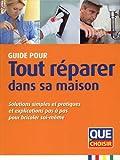 Guide pour tout réparer dans sa maison : Solutions simples et pratiques et explications pas à pas pour bricoler soi-même