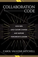 Collaboration Code: How Men Lead Culture Change and Nurture Tomorrow's Leaders
