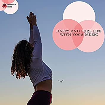 Happy And Pure Life With Yoga Music