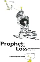Prophet and Loss: They Only see in Shapes and Promises.