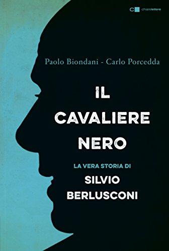 Il cavaliere nero. La vera storia di Silvio Berlusconi
