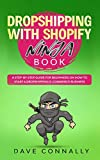 Dropshipping with Shopify Ninja Book: A Step-by-step guide for beginners on How to Start a Dropshipping E-Commerce Business with Shopify: 1 (Best Dropshipping Books & Audiobooks)