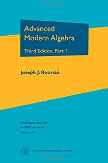 Advanced Modern Algebra: Third Edition, Part 1 (Graduate Studies in Mathematics)
