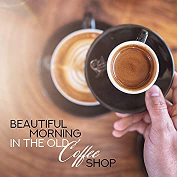 Beautiful Morning in the Old Coffee Shop: 2019 Background Instrumental Smooth Jazz for Cafe, Coffee Shop, Cafeteria, Breakfast at Home, Vintage Music for Good Morning with Love, Oldschool Sounds of Contrabass, Sax, Trombone, Piano