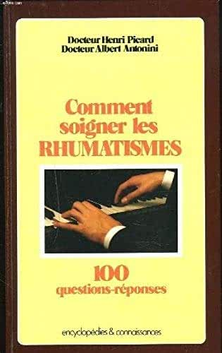 COMMENT SOIGNER LES RHUMATISMES. 100 QUESTIONS REPONSES