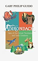 Adirondack: Tales of the Forest, Mountains, and God's Creations
