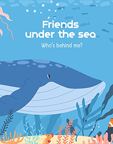 """Who's Behind Me? Friends underunder the Sea.   Beginning reader books: """"Who's behind you?"""" is a series of picture books for children from 0 – 3 years of age with topic about animals. (English Edition)"""