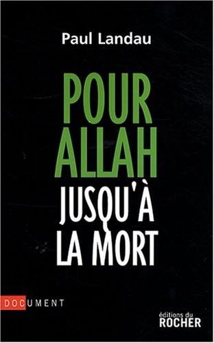 Pour Allah jusqu'à la mort: Enquête sur les convertis à l'islam radical