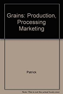 Grains: Production, Processing Marketing