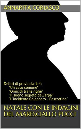 NATALE CON LE INDAGINI DEL MARESCIALLO PUCCI: Delitti di provincia 1-4:
