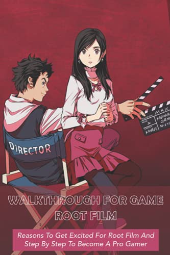Walkthrough For Game Root Film: Reasons To Get Excited For Root Film And Step By Step To Become A Pro Gamer