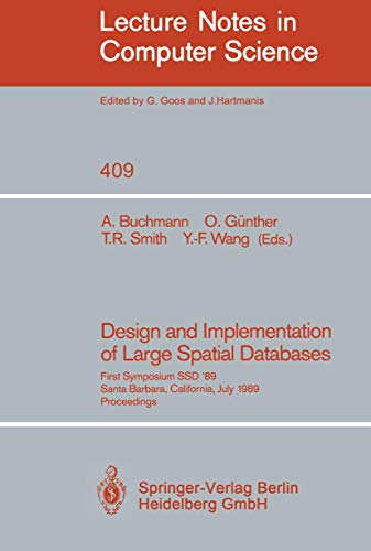 Design and Implementation of Large Spatial Databases: First Symposium SSD '89. Santa Barbara, California, July 17/18, 1989. Proceedings (Lecture Notes in Computer Science (409), Band 409)