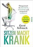 Sitzen macht krank: Übungsrituale für Rücken, Gelenke und strapazierte Nerven - Gerd Schnack