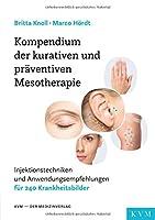 Kompendium der kurativen und praeventiven Mesotherapie: Injektionstechniken und Anwendungsempfehlungen fuer 240 Krankheitsbilder