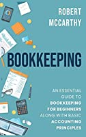 Bookkeeping: An Essential Guide to Bookkeeping for Beginners along with Basic Accounting Principles