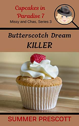 Butterscotch Dream Killer (Cupcakes in Paradise Book 7)