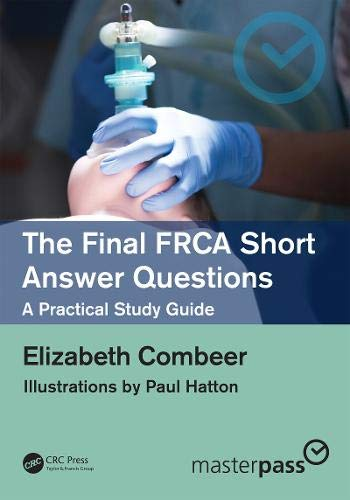 The Final FRCA Short Answer Questions: A Practical Study Guide (MasterPass)