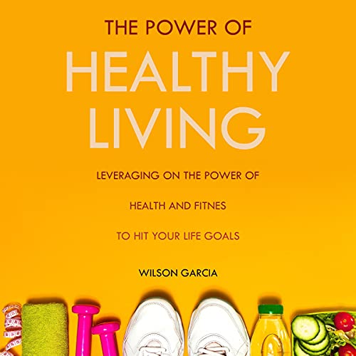 The Power of Healthy Living Audiobook By Wilson Garcia cover art