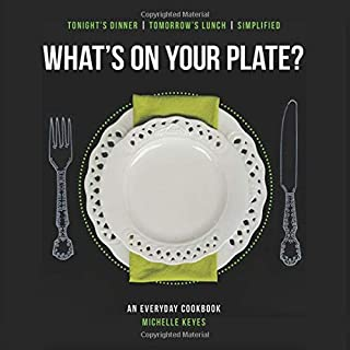 What's On Your Plate?: An Everyday Cookbook