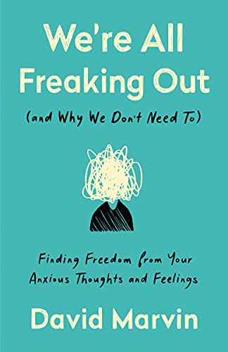 We're All Freaking Out (and Why We Don't Need To): Finding Freedom from Your Anxious Thoughts and Fe