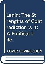 Lenin: a Political Life: The Strengths of Contradiction (v. 1)