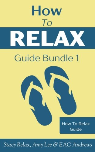 How To Relax Guide Bundle 1: Box Set Of How To Relax and Meditation For Beginners