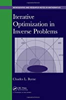 Iterative Optimization in Inverse Problems (Chapman & Hall/CRC Monographs and Research Notes in Mathematics)
