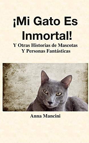 ¡Mi Gato Es Inmortal!: Y Otras Historias de Mascotas y Personas Fantásticas: 1 (Los Cuentos de Anna)