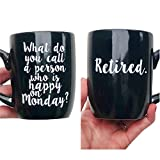 Black 12 Ounce Coffee Mug Cup What do you call a person who is happy on Monday? Retired. Retirement Gift Coffee Cup Retired