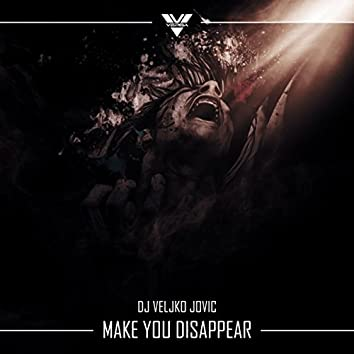 Make You Disappear