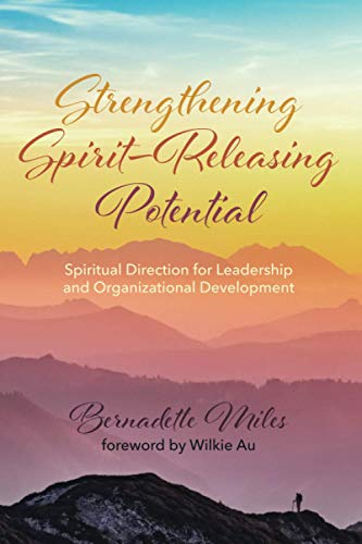 Compare Textbook Prices for Strengthening Spirit-Releasing Potential: Spiritual Direction for Leadership and Organizational Development  ISBN 9781725270749 by Miles, Bernadette,Au, Wilkie