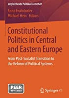 Constitutional Politics in Central and Eastern Europe: From Post-Socialist Transition to the Reform of Political Systems (Vergleichende Politikwissenschaft) by Unknown(2016-10-13)