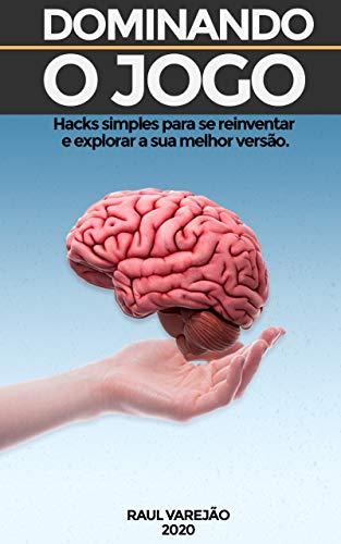 Dominando o Jogo: Hacks simples para se Reinventar e Explorar a Sua Melhor Versão