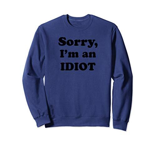 Sorry, I'm an Idiot (black text) Sweatshirt