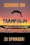 Geboren um Trampolin zu springen!: Trampolin Notizbuch | 120 Seiten | A5 Punkteraster Heft | Dot Grid Bullet Journal | Trampolinspringen oder ... und Turnerinen die ihr Trampolin lieben