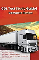 CDL Test Study Guide!: Ultimate Test Prep Book to Help You Learn & Get Your Commercial Driver's License: Complete Review Study Guide