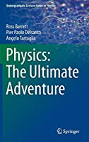 Physics: The Ultimate Adventure (Undergraduate Lecture Notes in Physics)