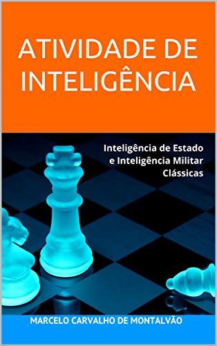 ATIVIDADE DE INTELIGÊNCIA: Inteligência de Estado e Inteligência Militar Clássicas (Inteligência & Indústria - Espionagem e Contraespionagem Corporativa Livro 1) (Portuguese Edition)