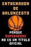 Entrenador De Baloncesto Porque Superhéroe No Es Un Título Oficial: Cuaderno De Notas Ideal Para Entrenadores De Baloncesto - 120 Páginas