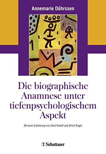Die biografische Anamnese unter tiefenpsychologischem Aspekt: Mit einer Einführung von Gerd Rudolf und Ulrich Rüger