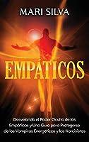 Empáticos: Desvelando el poder oculto de los empáticos y una guía para protegerse de los vampiros energéticos y los narcisistas