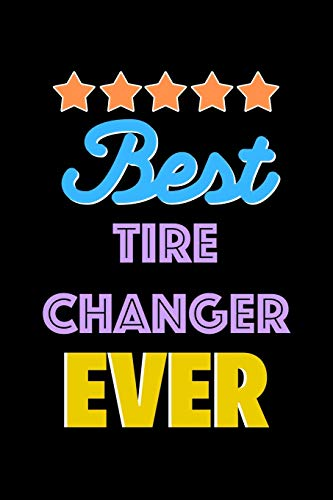 Best Tire Changer Evers Notebook - Tire Changer Funny Gift: Lined Notebook / Journal Gift, 120 Pages, 6x9, Soft Cover, Matte Finish