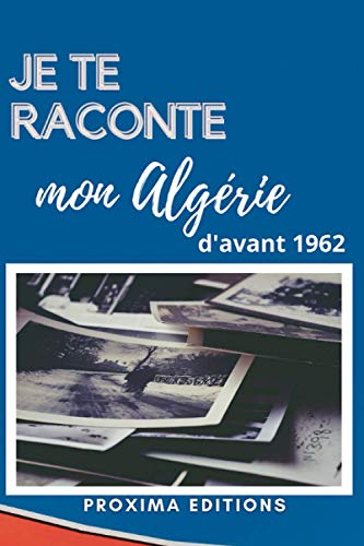 Je te raconte mon Algérie (d\'avant 1962)