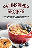 Oat Inspired Recipes: Discover Recipes To Celebrate National Oatmeal Day On October 29th: Savory Vegetarian Oatmeal