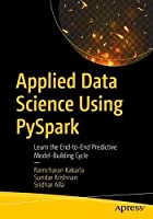 Applied Data Science Using PySpark: Learn the End-to-End Predictive Model-Building Cycle