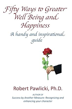 Fifty Ways to Greater Well Being and Happiness