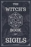 The Witch's Book of Sigils: Modern Witchcraft Handbook For Sigil Witchery, Crafting & Practice Magick Symbols