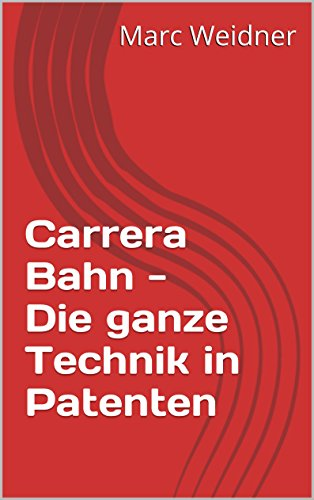Carrera Bahn - Die ganze Technik in Patenten