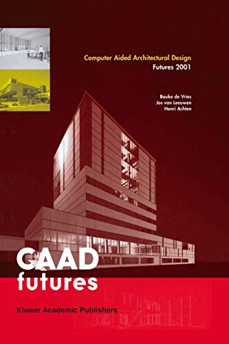 Computer Aided Architectural Design Futures 2001: Proceedings of the Ninth International Conference held at the Eindhoven University of Technology, Eindhoven, The Netherlands, on July 8–11, 2011